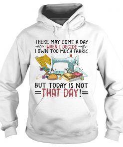 There May Come A Own Today Is Not That Day  Hoodie