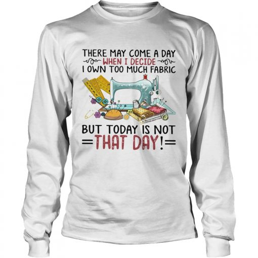 There May Come A Own Today Is Not That Day  LongSleeve