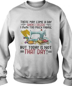 There May Come A Own Today Is Not That Day  Sweatshirt