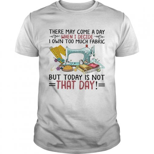 There May Come A Own Today Is Not That Day  Unisex