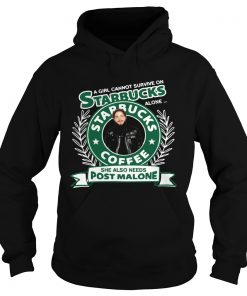 A Girl Cannot Survive On Starbucks Alone She Also Needs Post Malone  Hoodie
