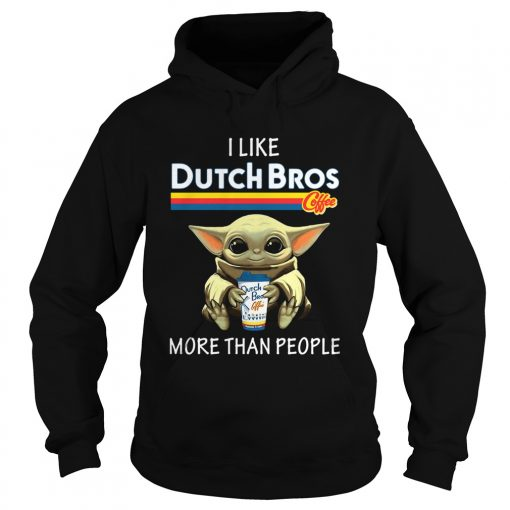 Baby Yoda I Like Dutch Bros Coffee More Than People  Hoodie