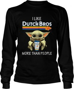 Baby Yoda I Like Dutch Bros Coffee More Than People  LongSleeve