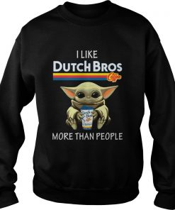Baby Yoda I Like Dutch Bros Coffee More Than People  Sweatshirt