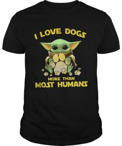 Baby Yoda I love dogs more than most humans  Unisex