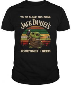 Baby Yoda To Be Alone And Drink Jack Daniels Sometimes I Need  Unisex