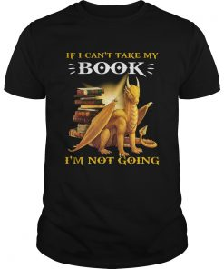 Dragon If I Cant Take My Book Im Not Going  Unisex