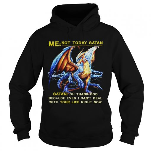 Dragon Me not to day Santa Santa oh thank God because I even I cant deal  Hoodie