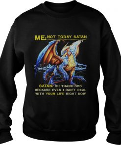 Dragon Me not to day Santa Santa oh thank God because I even I cant deal  Sweatshirt