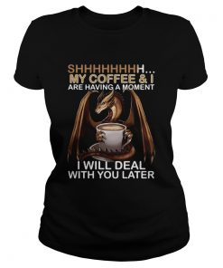 Dragon my coffee and I are having a moment I will deal with you later  Classic Ladies