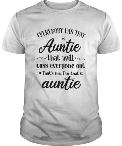 Everybody Has That Auntie That Will Cuss Everyone Out  Unisex