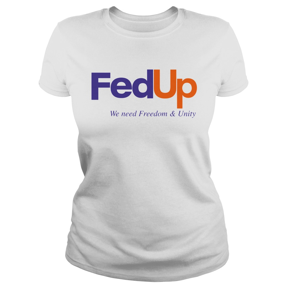 FedUP We Need Freedom And Unity Classic Ladies