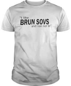 I Like Brun Sovs And I Can Not Lie  Unisex