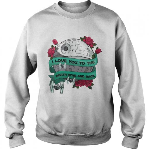 I love you to the death star and back Valentines day  Sweatshirt