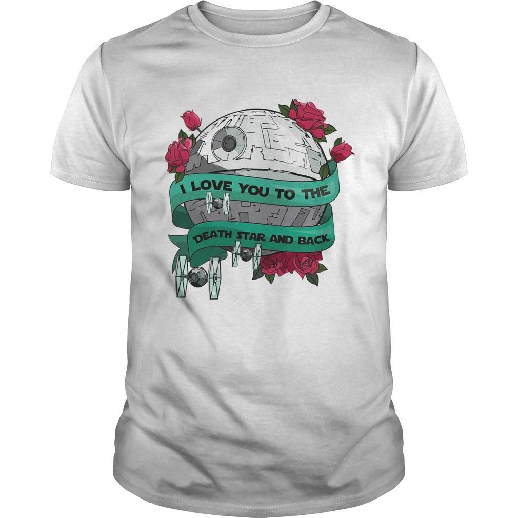 I love you to the death star and back Valentines day Unisex