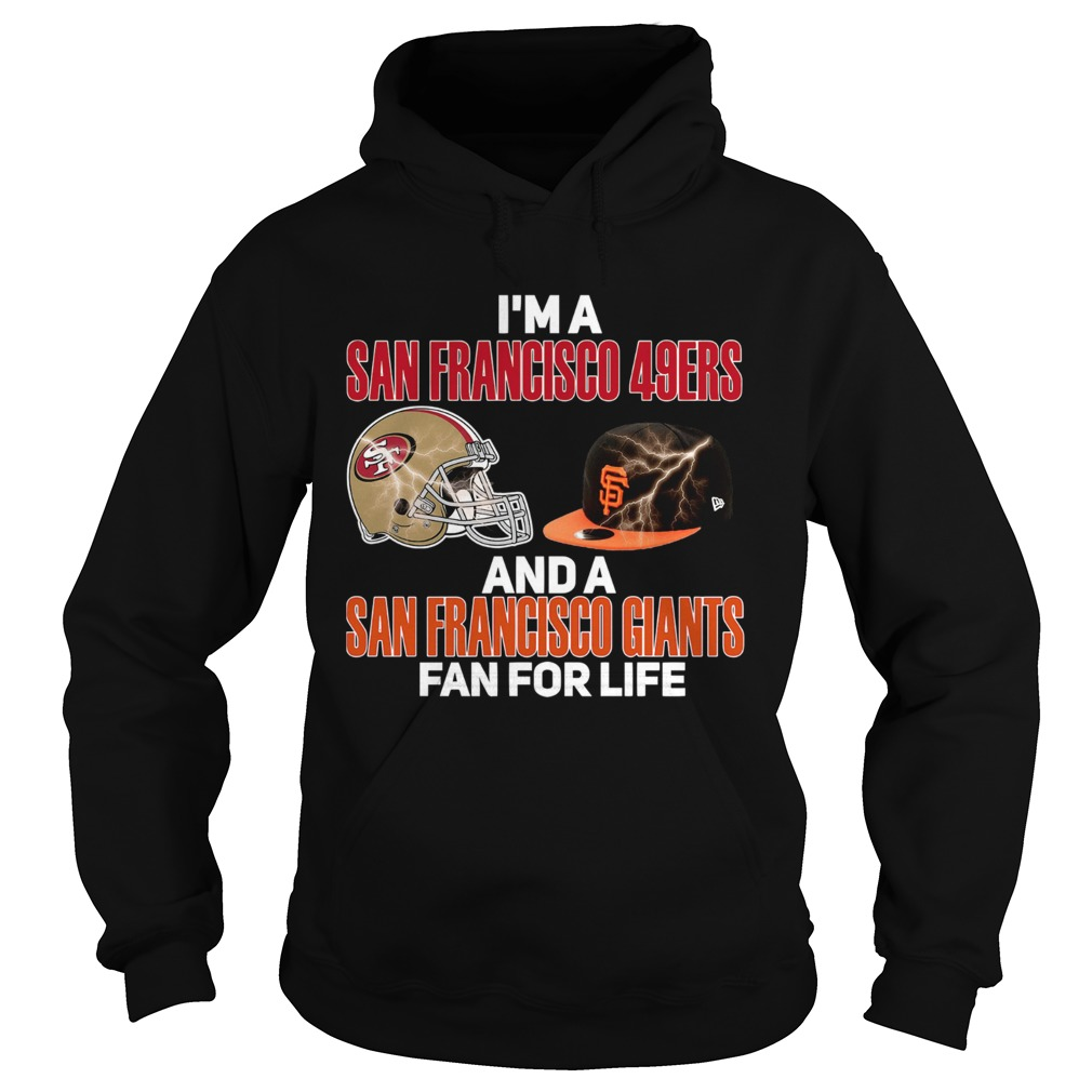 Im a San Francisco 49Ers and a San Francisco Giants fan for life Hoodie