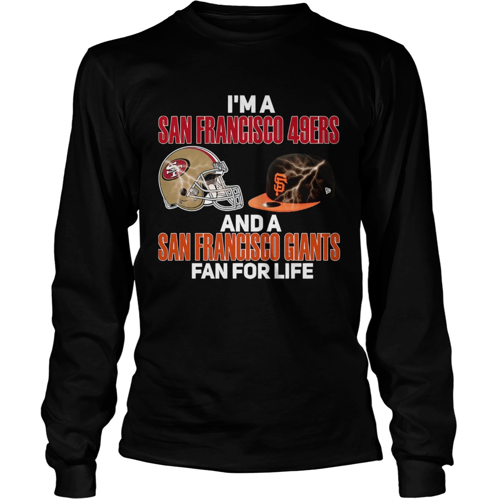 Im a San Francisco 49Ers and a San Francisco Giants fan for life LongSleeve