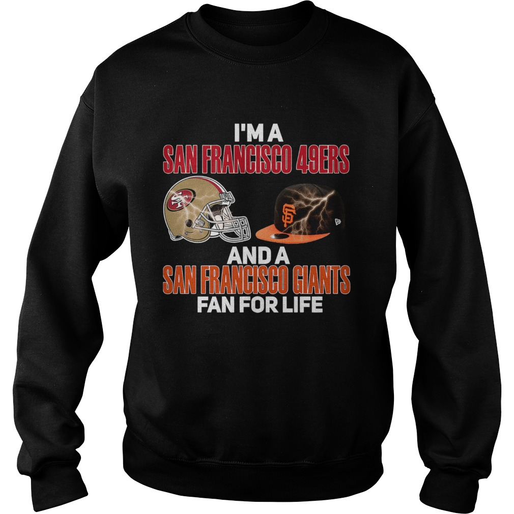 Im a San Francisco 49Ers and a San Francisco Giants fan for life Sweatshirt
