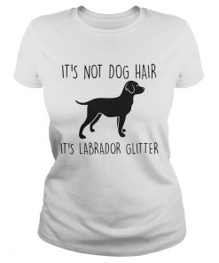 Its Not Dog Hair Its Labrador Glitter  Classic Ladies