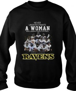 Never underestimate a woman who understands football Ravens  Sweatshirt