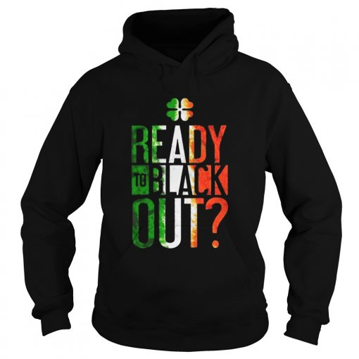 Patricks Day Ready To Black Out  Hoodie