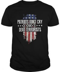 Patriots Dont Cry For Dead Terrorists  Unisex