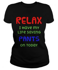 Relax I Have My Life Saving Pants On Today  Classic Ladies