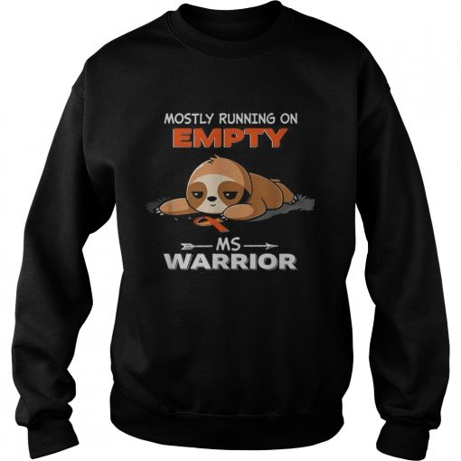 Sloth Mostly running on Empty Ms Warrior  Sweatshirt