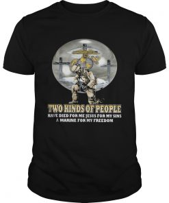 Two kinds of People have die for me jesus for my sins a marine for my freedom  Unisex