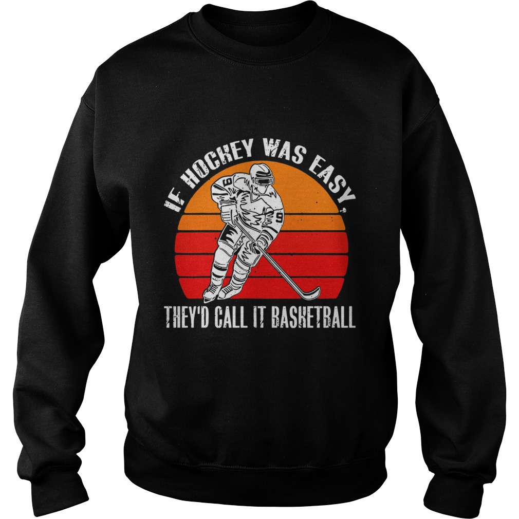 Vintage If Hockey Was Easy Theyd Call It Basketball Sweatshirt