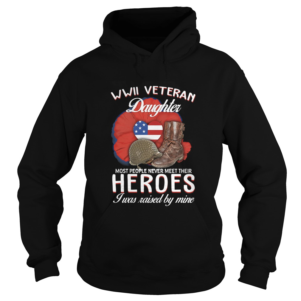WwII Veteran Daughter Most People Never Meet Their Heroes Hoodie