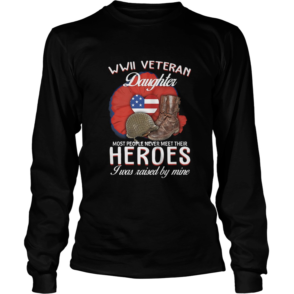 WwII Veteran Daughter Most People Never Meet Their Heroes LongSleeve