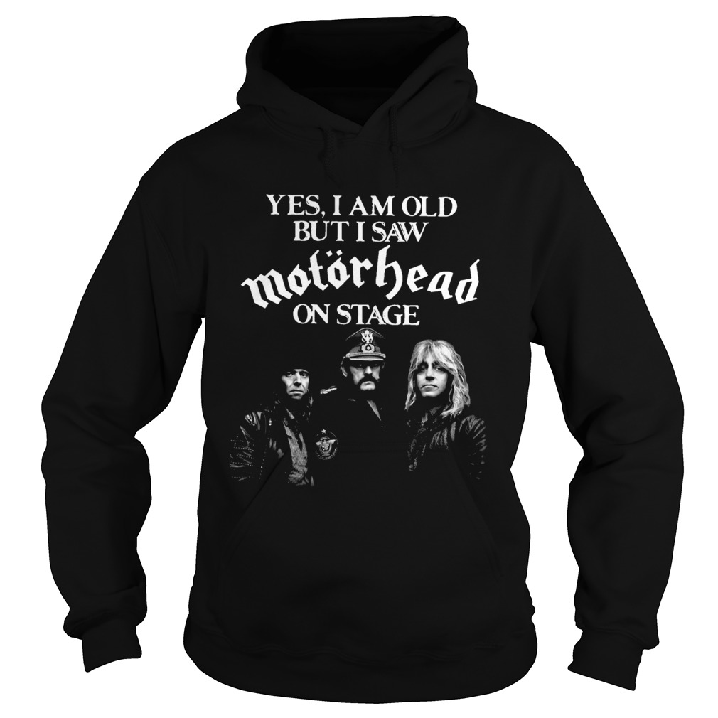 Yes I Am Old But I Saw Motorhead On Stage Hoodie