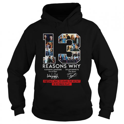 13 Reasons Why Signed The Only Way To Learn The Secret is to Press Play  Hoodie