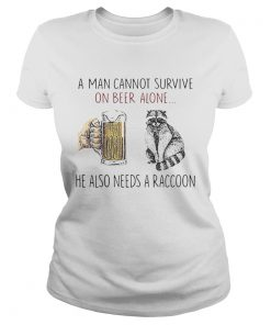 A man cannot survive on beer alone he also needs a raccoon  Classic Ladies