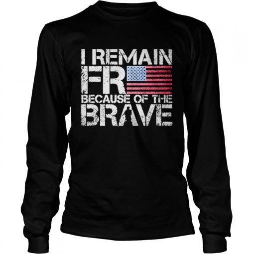 American flag I remain free because of the brave Veteran  LongSleeve