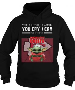 Baby Yoda you laugh I laugh you cry I cry you offend my Kansas City Chiefs I kill you  Hoodie