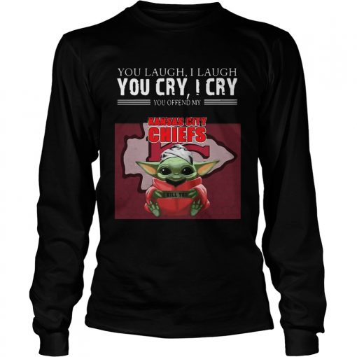 Baby Yoda you laugh I laugh you cry I cry you offend my Kansas City Chiefs I kill you  LongSleeve