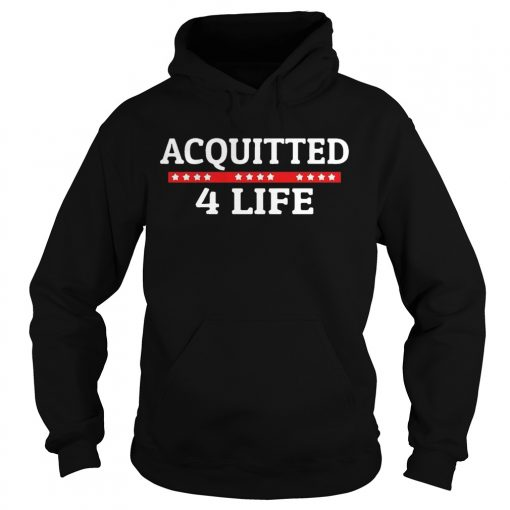 Impeachment Donald Trump Acquitted 4 Life  Hoodie
