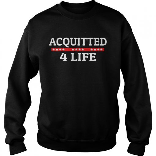 Impeachment Donald Trump Acquitted 4 Life  Sweatshirt
