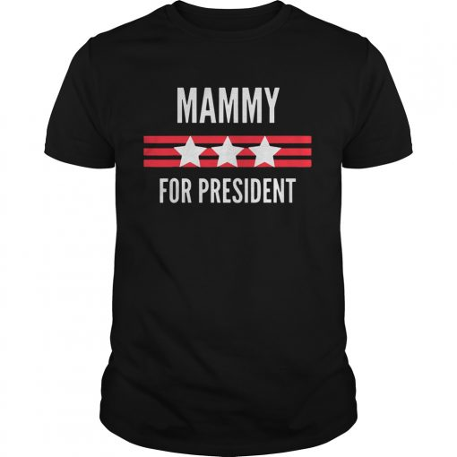 Mammy for President Stars and Stripes patriotic  Unisex
