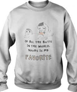 Of All The Butts In The World Yours Is My Favorite  Sweatshirt