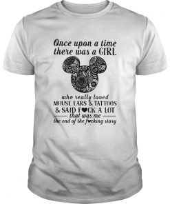Once Upon A Time There Was A Girl Who Really Loved Mouse Ears And Tattoos And Said Fuck A Lot  Unisex