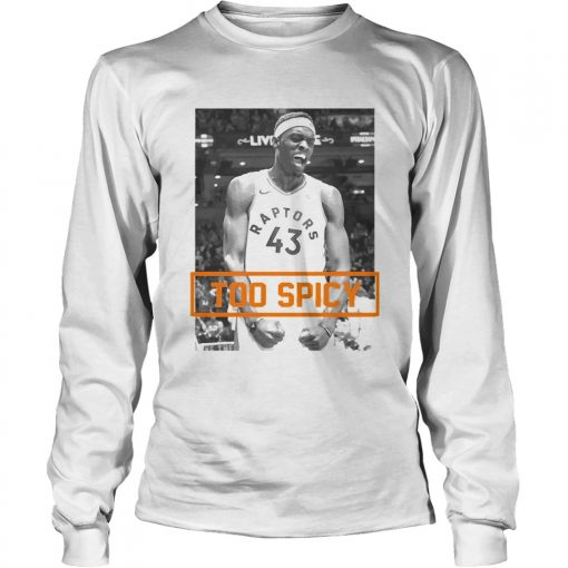 Pascal Siakam TOO SPICY  LongSleeve