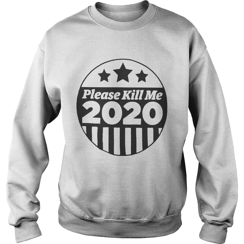 Please Kill Me 2020 Sweatshirt