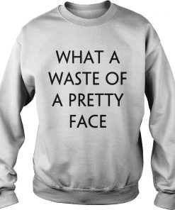 What A Waste Of A Pretty Face  Sweatshirt