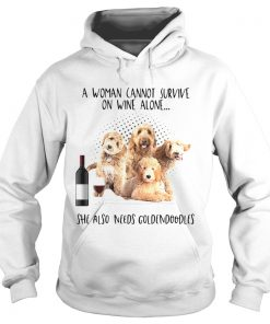 A Woman Cannot Survive On Wine Alone She Also Needs Goldendoodles  Hoodie