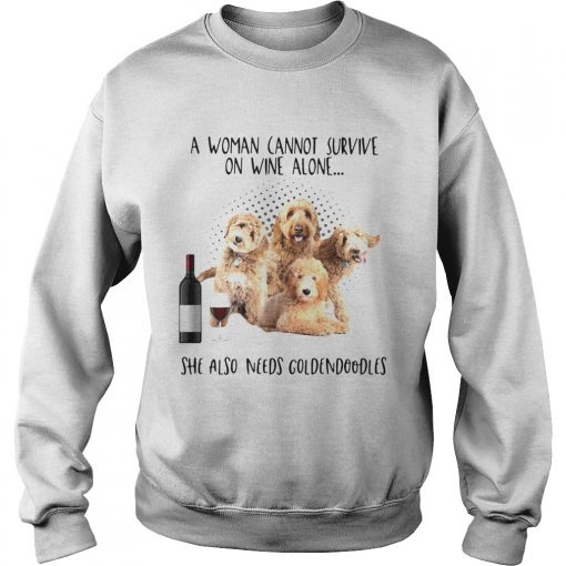 A Woman Cannot Survive On Wine Alone She Also Needs Goldendoodles  Sweatshirt