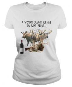 A Woman Cannot Survive On Wine Alone She Also Needs Mooses  Classic Ladies