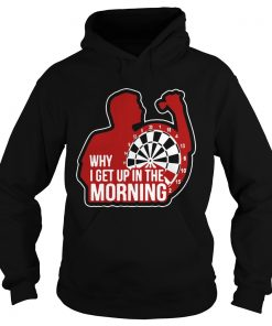 Darts Why I Get Up In The Morning  Hoodie